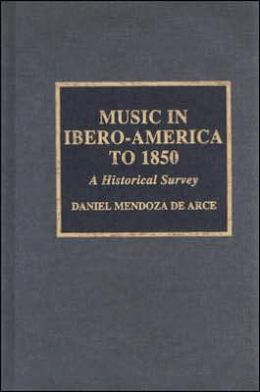 Music in Ibero-America To 1850: A Historical Survey