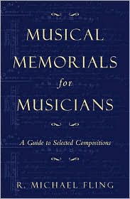 Musical Memorials for Musicians: A Guide to Selected Compositions