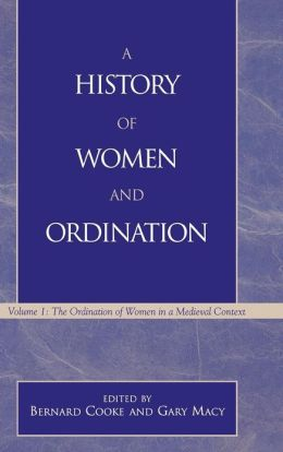 A History of Women and Ordination: The Ordination of Women in a Medieval Context