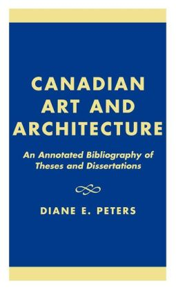 Canadian Art and Architecture: An Annotated Bibliography of Theses and Dissertations