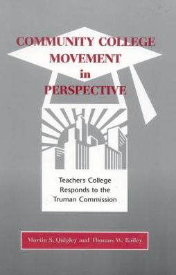 Community College Movement in Perspective: Teachers College Responds to the Truman Commission