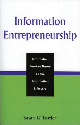 Information Entrepreneurship: Information Services Based on the Information Lifecycle