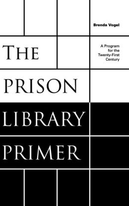 The Prison Library Primer: A Program for the 21st Century