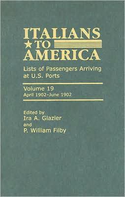 Italians to America, Volume 19 April 1902-June 1902: Lists of Passengers Arriving at U.S. Ports