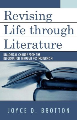 Revising Life Through Literature: Dialogical Change from the Reformation through Postmodernism