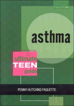Asthma: The Ultimate Teen Guide