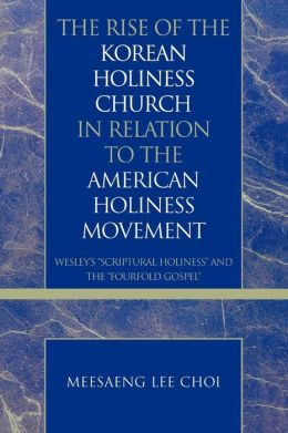Rise Of The Korean Holiness Church In Relation To The American Holiness Movement