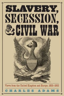 Slavery, Secession, and Civil War: Views from the UK and Europe, 1856-1865