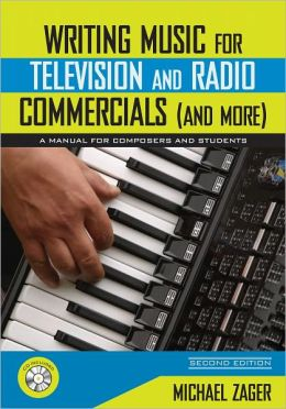 Writing Music for Television and Radio Commercials (and more): A Manual for Composers and Students