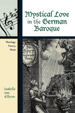 Mystical Love in the German Baroque: Theology, Poetry, Music