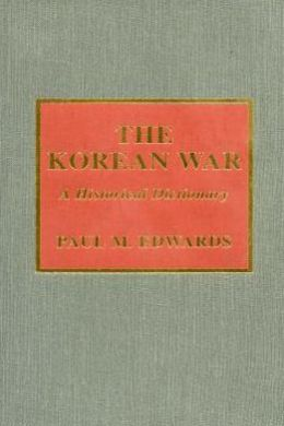 The Korean War: A Historical Dictionary (Historical Dictionaries of War, Revolution, and Civil Unrest, No. 23)