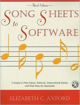 Song Sheets to Software: A Guide to Print Music, Software, Instructional Media, and Web Sites for Musicians