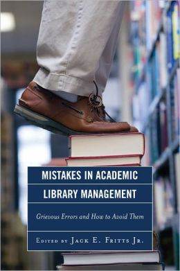 Mistakes in Academic Library Management: Grievous Errors and How to Avoid Them