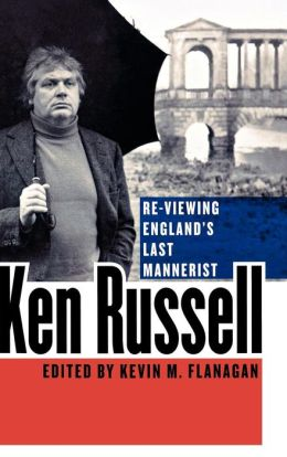 Ken Russell: Re-Viewing England's Last Mannerist