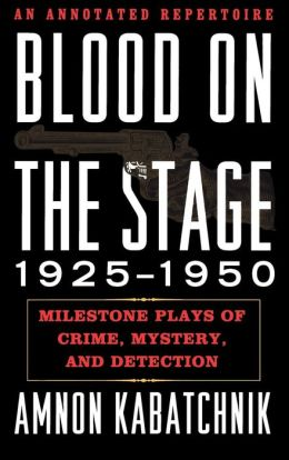 Blood on the Stage, 1925-1950: Milestone Plays of Crime, Mystery and Detection: An Annotated Repertoire