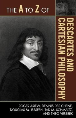 The A to Z of Descartes and Cartesian Philosophy