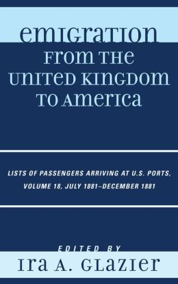 Emigration from the United Kingdom to America: Lists of Passengers Arriving at U.S. Ports, July 1881 - December 1881