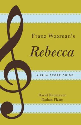 Franz Waxman's Rebecca: A Film Score Guide