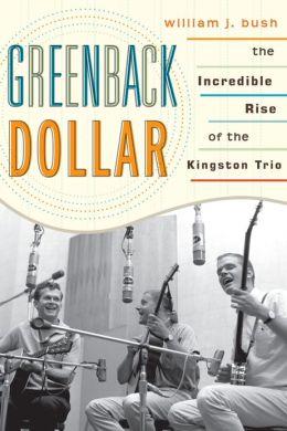 Greenback Dollar: The Incredible Rise of The Kingston Trio