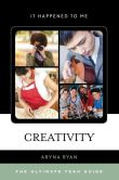 Book Cover Image. Title: Creativity:  The Ultimate Teen Guide, Author: Aryna Ryan