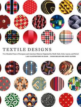 Textile Designs: Two Hundred Years of European and American Patterns Organized by Motif,Style,Color,Layout,and Period