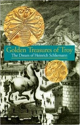 Golden Treasures of Troy: The Dream of Heinrich Schliemann