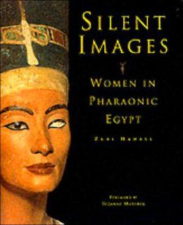 Silent Images: Women in Pharaonic Egypt
