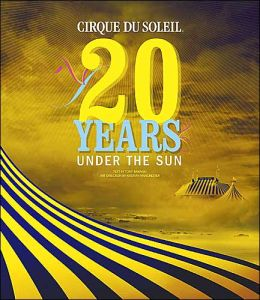 Cirque Du Soleil: 20 Years under the Sun, an Authorized History