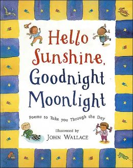 Hello Sunshine, Goodnight Moonlight: Favorite Poems to Take You Through the Day