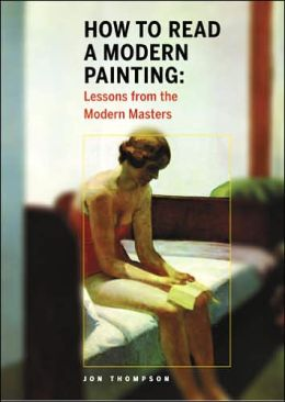 How to Read a Modern Painting: Understanding and Enjoying the Modern Masters