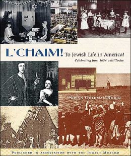 L'Chaim! To Jewish Life in America! Celebrating from 1654 until Today