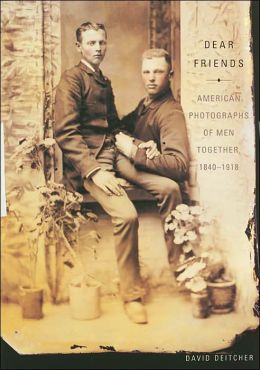 Dear Friends: American Photographs of Men Together, 1840-1918