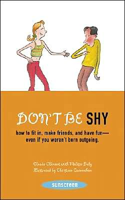 Don't Be Shy: How to Fit in, Make Friends, and have fun-even if you weren't born outgoing