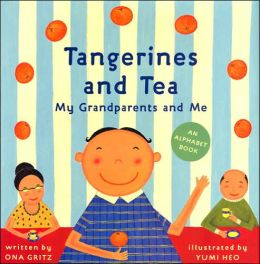 Tangerines and Tea, My Grandparents and Me: An Alphabet Book