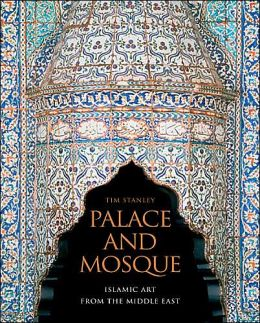 Palace and Mosque: Islamic Art from the Middle East