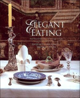 Elegant Eating: Four Hundred Years of Dining in Style