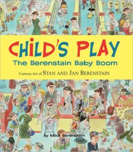 Child's Play: The Berenstain Baby Boom, 1946-1964: Cartoon Art of Stan and Jan Berenstain