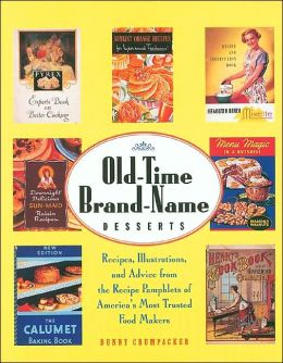 Old-Time Brand-Name Desserts: Recipes, Illustrations, and Advice from the Recipe Pamphlets of America's Most Trusted Food Makers
