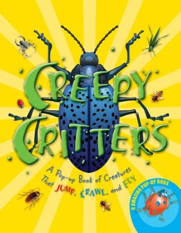 Creepy Critters: A Pop-up Book of Creatures That Jump, Crawl, and Fly