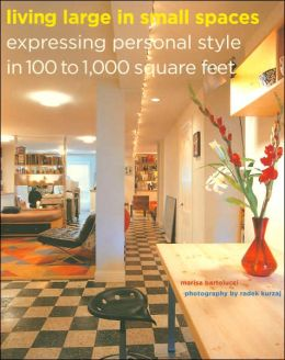 Living Large in Small Spaces: Expressing Personal Style in 100 to 1000 Square Feet