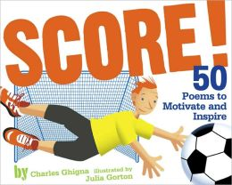 Score!: Fifty Poems to Motivate and Inspire