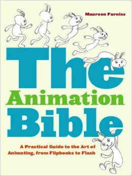 Animation Bible: A Practical Guide to the Art of Animating from Flipbooks to Flash