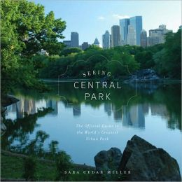 Seeing Central Park: The Official Guide to the World's Greatest Urban Park