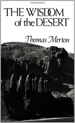 The Wisdom of the Desert: Sayings from the Desert Fathers