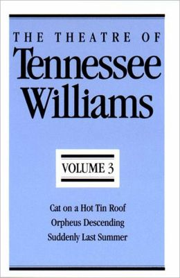 Theatre of Tennessee Williams, Vol. 3: Cat on a Hot Tin Roof, Orpheus Descending, Suddenly Last Summer