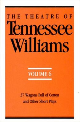 The Theatre of Tennessee Williams, Vol. 6: 27 Wagons Full of Cotton and Other Short Plays