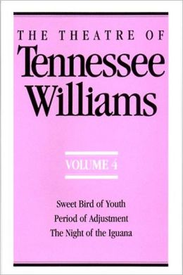 The Theatre of Tennessee Williams, Vol. 4: Sweet Bird of Youth, Night of the Iguana, Period of Adjustment