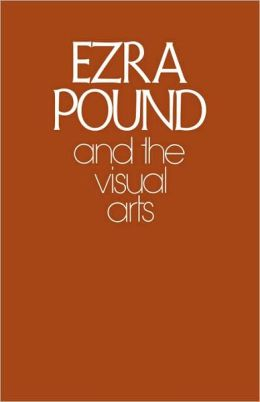 Ezra Pound and the Visual Arts