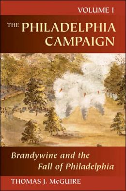 Philadelphia Campaign, The: Vol.1, Brandywine and the Fall of Philadelphia