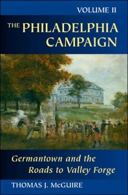 Philadelphia Campaign, The: Vol.2, Germantown and the Roads to Valley Forge